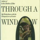 Goodall, Jane. Through a Window: My Thirty Years with the Chimpanzees of Gombe