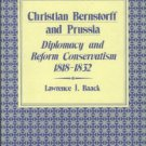 Baack, Lawrence J. Christian Bernstorff and Prussia Diplomacy and Reform Conservatism, 1818-1832