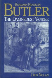 Nolan, Dick. Benjamin Franklin Butler: The Damnedest Yankee