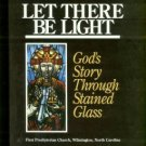 Let There Be Light: God's Story through Stained Glass