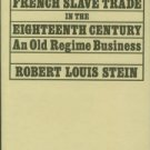 Stein, Robert Louis. The French Slave Trade In The Eighteenth Century: An Old Regime Business