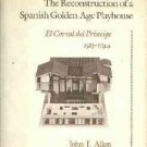 Allen, J. The Reconstruction Of A Spanish Golden Age Playhouse: El Corral Del Principe, 1583-1744