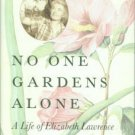 Wilson, Emily Herring. No One Gardens Alone: A Life of Elizabeth Lawrence