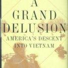 Mann, Robert. A Grand Delusion: America's Descent Into Vietnam