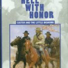 Skelnar, Larry. To Hell With Honor: Custer and the Little Bighorn