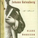 Morrison, Blake. The Justification Of Johann Gutenberg: A Novel
