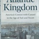 Butler, John A. Atlantic Kingdom: America's Contest with Cunard in the Age of Sail and Steam