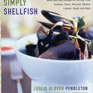 Pendleton, Leslie Glover. Simply Shellfish: Quick And Easy Recipes For Shrimp, Crab, Scallops, Clams