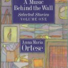 Ortese, Anna Maria. A Music Behind The Wall. Selected Stories: Volume One