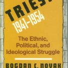 Novak, Bogdan C. Trieste, 1941-1954: The Ethnic, Political, and Ideological Struggle