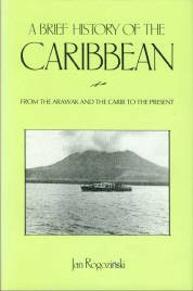 Rogozinski, Jan. A Brief History Of The Caribbean: From the Arawak and the Carib to the Present