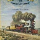 Best, Gerald M. Iron Horses To Promontory