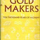 Doberer, K. K. The Goldmakers: 10,000 Years Of Alchemy
