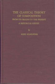 Scaglione, Aldo. The Classical Theory Of Composition From its Origins to the Present...