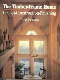 Benson, Tedd. The Timber-Frame Home: Design, Construction, Finishing
