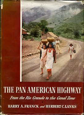 Franck, Harry A. The Pan American Highway: From The Rio Grande To The Canal Zone