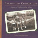 Michael, Carolyn and Friends. Enchanted Companions: Stories of Dolls in Our Lives
