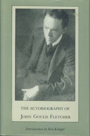 Fletcher, John Gould. The Autobiography Of John Gould Fletcher [Originally: Life Is My Song]