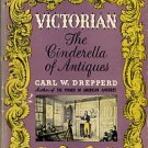 Drepperd, Carl W. Victorian: The Cinderella Of Antiques