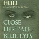 Hull, Helen. Close Her Pale Blue Eyes