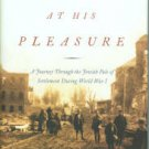 The Enemy At His Pleasure: A Journey through the Jewish Pale of Settlement During World War I