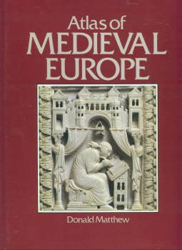 Matthew, Donald. Atlas Of Medieval Europe