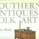 Morton, Robert. Southern Antiques & Folk Art