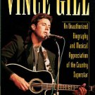 Bego, Mark. Vince Gill: An Unauthorized Biography And Musical Appreciation Of The Country Superstar