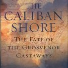 Taylor, Stephen. The Caliban Shore: The Fate Of The Grosvenor Castaways