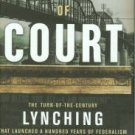 Contempt Of Court: The Turn-Of-The-Century Lynching That Launched a Hundred Years of Federalism