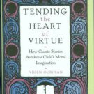 Guroian, Vigen. Tending The Heart Of Virtue: How Classic Stories Awaken a Child's Moral Imagination
