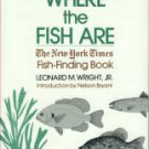 Wright, Leonard M. Where The Fish Are: The New York Times Fish-Finding Book