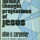 Carpenter, Alton E. The Infinite Thought Projections Of Jesus