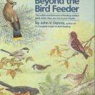 Dennis, John V. Beyond The Bird Feeder: The Habits and Behavior of Feeding-Station Birds...
