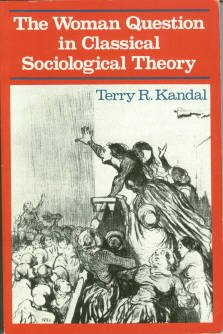 Kandal, Terry R. The Woman Question In Classical Sociological Theory