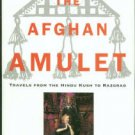 Paine, Sheila. The Afghan Amulet: Travels From The Hindu Kush To Razgrad