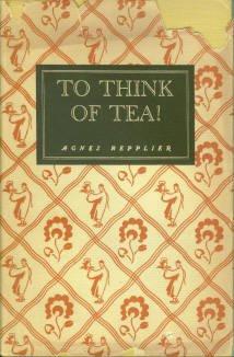 Repplier, Agner. To Think Of Tea!