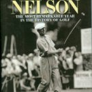 Companiotte, John. Byron Nelson: The Most Remarkable Year In The History Of Golf