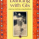 Appel, Libby Chitwood. Dancing With GIs: A Red Cross Club Worker In India, World War II