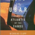 Clapp, Nicholas. The Road To Ubar: Finding The Atlantis Of The Sands