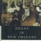 Benfey, Christopher. Degas In New Orleans: Encounters In The Creole World...