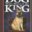 Wright, John C. The Dog Who Would Be King: Tales And Surprising Lessons From A Pet Psychologist