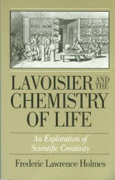 Holmes, Frederic L. Lavoisier And The Chemistry Of Life: An Exploration Of Scientific Creativity