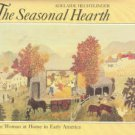 Hechtlinger, Adelaide. The Seasonal Hearth: The Woman At Home In Early America