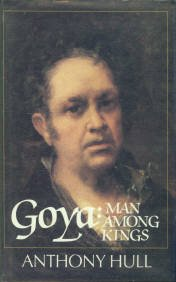 Hull, Anthony. Goya: Man Among Kings
