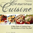 Neff, Cary. Conscious Cuisine: A New Style Of Cooking From The Kitchens Of Chef Cary Neff