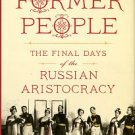 Smith, Douglas. Former People: The Final Days Of The Russian Aristocracy