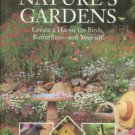 Better Homes and Gardens. Nature's Gardens: Create A Haven For Birds, Butterflies--and Yourself!