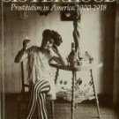 Rosen, Ruth. The Lost Sisterhood: Prostitution In America, 1900-1918