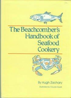Zachary, Hugh. The Beachcomber's Handbook Of Seafood Cookery